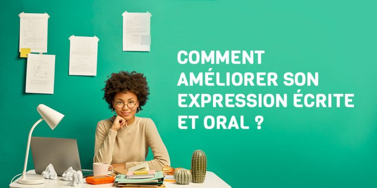 Comment améliorer son expression écrite et oral ?